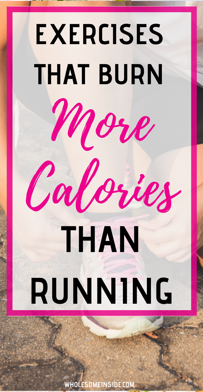 EXERCISES THAT BUN MORE CALORIES THAN RUNNING